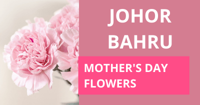 Johor Bahru Mother's Day Flowers